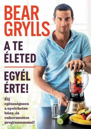Bear Grylls - A te �leted - Egy�l �rte!