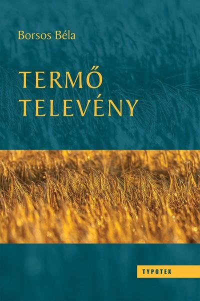 Borsos Béla - Termő televény
