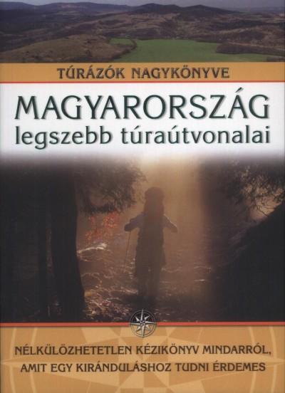 Nagy Balázs  (Szerk.) - Magyarország legszebb túraútvonalai