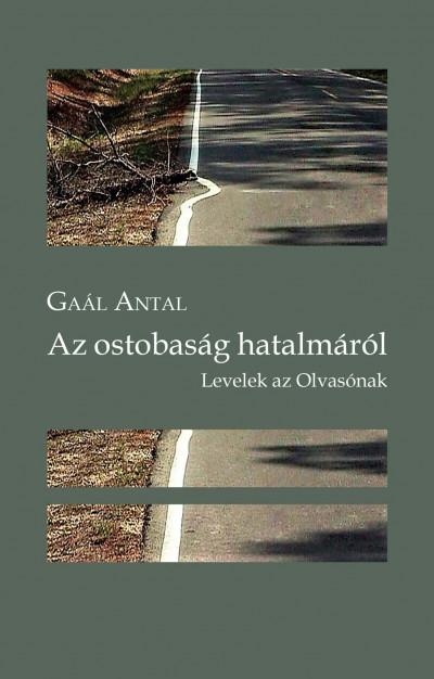 Gaál Antal - Az ostobaság hatalmáról