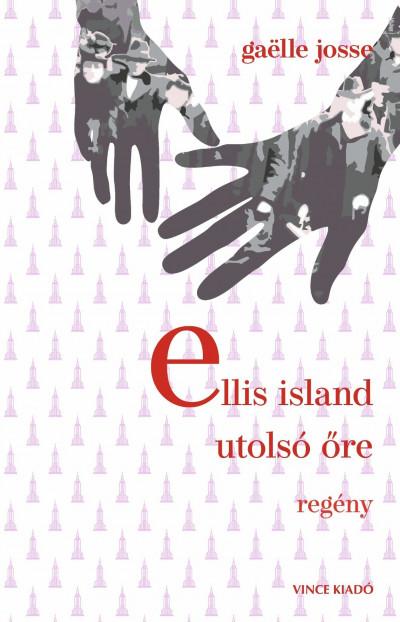 Gaelle Josse - Ellis Island utolsó őre