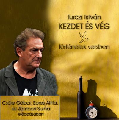 Turczi István - Csőre Gábor - Epres Attila - Zámbori Soma - Kezdet és vég - Hangoskönyv