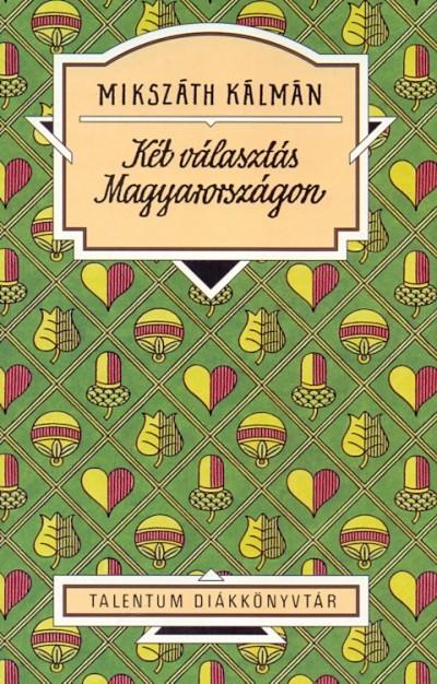 Mikszáth Kálmán - Két választás Magyarországon