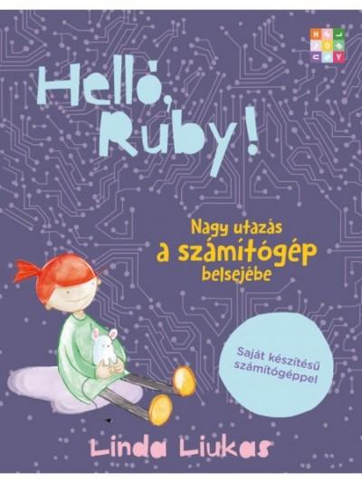 Linda Liukas - Helló, Ruby! Nagy utazás a számítógép belsejébe