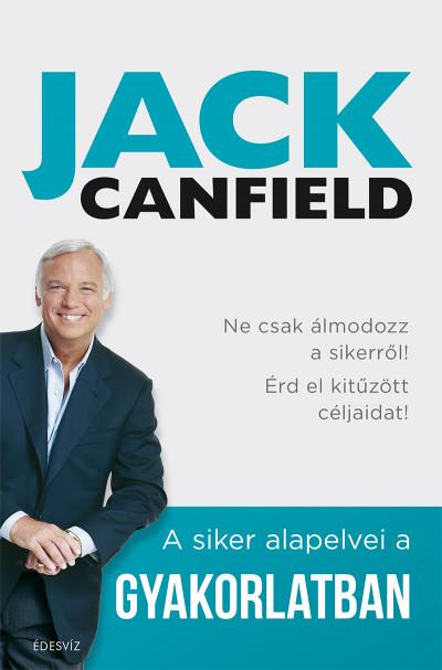 Jack Canfield - Brandon Hall - Janet Switzer - A siker alapelvei a gyakorlatban