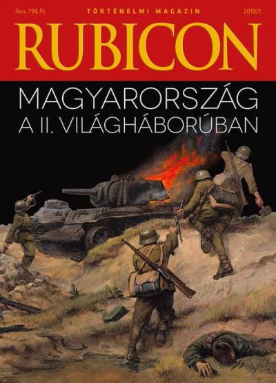 Rácz Árpád  (Szerk.) - Rubicon - Magyarország a II. világháborúban - 2019/1.