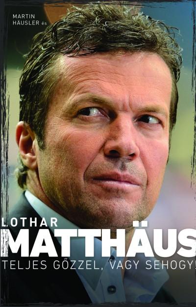 Martin Häusler - Lothar Matthäus - Teljes gőzzel, vagy sehogy!
