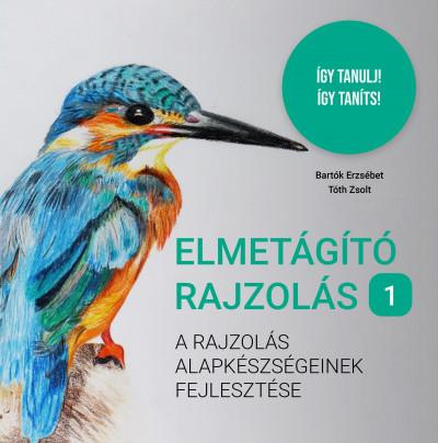 Bartók Erzsébet - Tóth Zsolt - Elmetágító rajzolás 1.