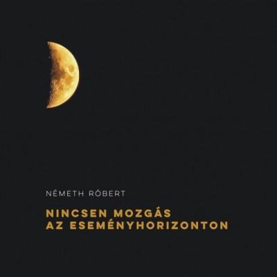 Németh Róbert - Németh Róbert: Nincsen mozgás az eseményhorizonton - CD