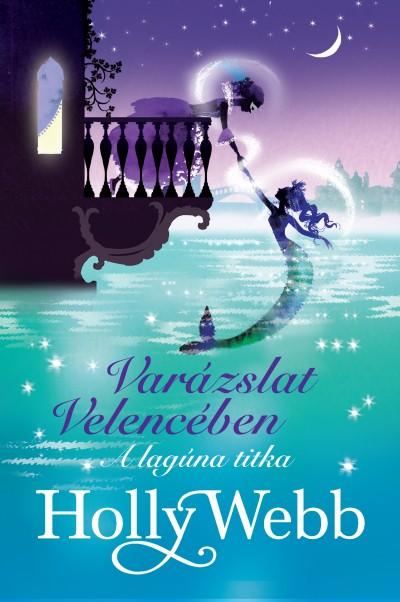Holly Webb - Varázslat Velencében - A lagúna titka