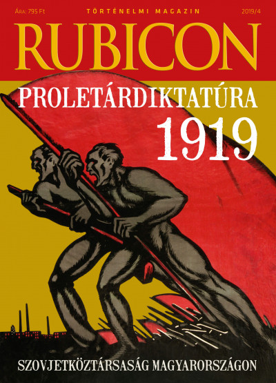 Rácz Árpád  (Szerk.) - Rubicon - Proletárdiktatúra 1919 - 2019/4.