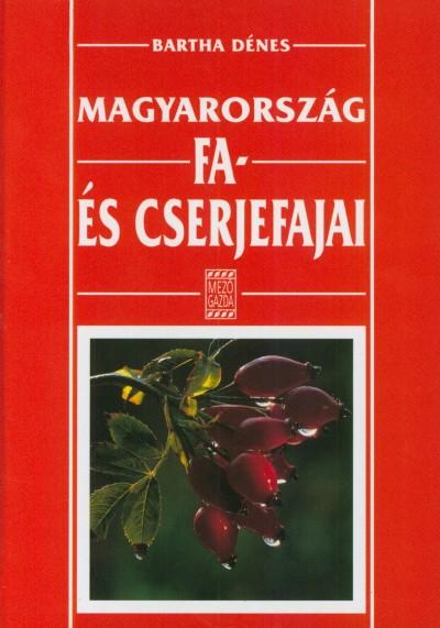 Bartha Dénes - Magyarország fa és cserjefajai