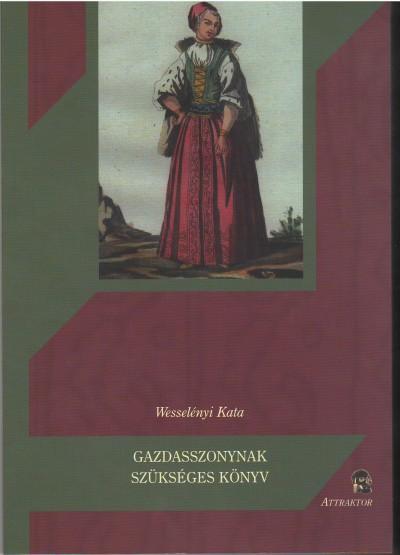 Wesselényi Kata - Gazdasszonynak szükséges könyv