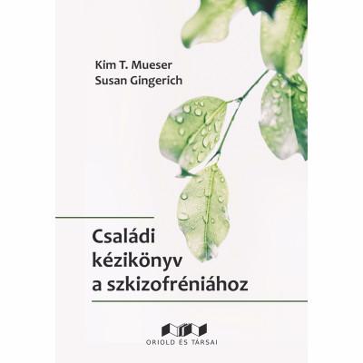 Susan Gingerich - Kim T. Mueser - Családi kézikönyv a szkizofréniához