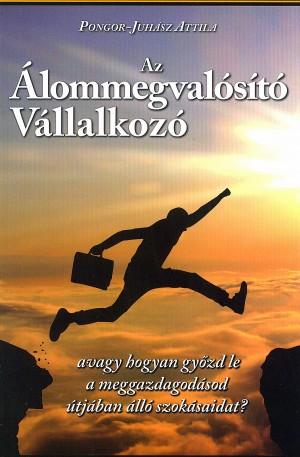 Pongor-Juh�sz Attila - Az �lommegval�s�t� v�llalkoz�
