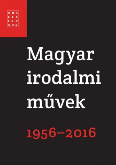 Falusi Márton  (Szerk.) - Pécsi Györgyi  (Szerk.) - Magyar irodalmi művek 1956-2016