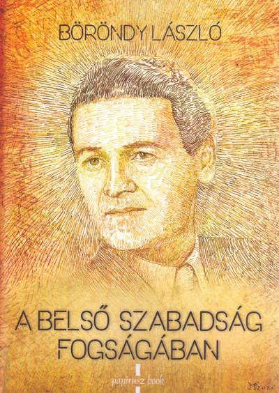 Böröndy László - A belső szabadság fogságában