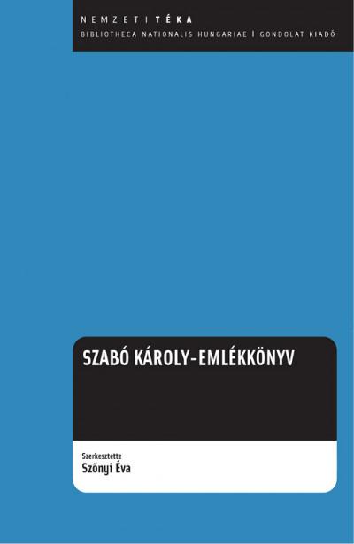 Szőnyi Éva  (Szerk.) - Szabó Károly emlékkönyv