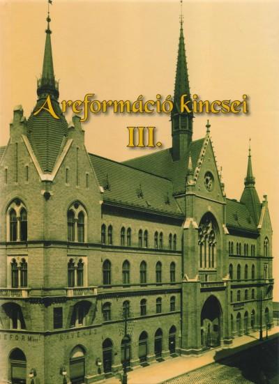 Kollega Tarsoly István  (Szerk.) - Kovács Eleonóra  (Szerk.) - A reformáció kincsei III.