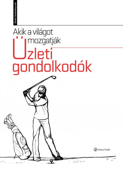 Golubeff Lóránt  (Szerk.) - Juhász Péter  (Szerk.) - Wimmer Ágnes  (Szerk.) - Akik a világot mozgatják