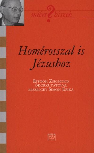 HOMÉROSSZAL IS JÉZUSHOZ - BESZÉLGETÉS RITOÓK ZSIGMONDDAL