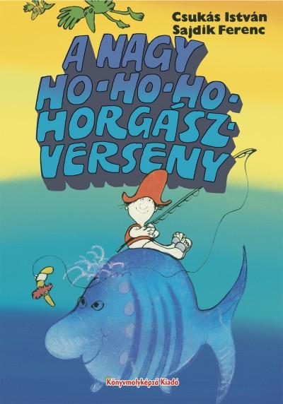 Csukás István - A nagy ho-ho-ho-horgászverseny
