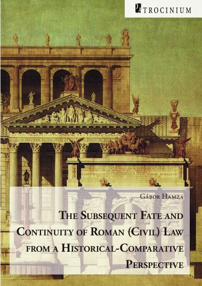 Hamza Gábor - The Subsequent Fate and Continuity of Roman (Civil) Law from a Historical-Comparative Perspective