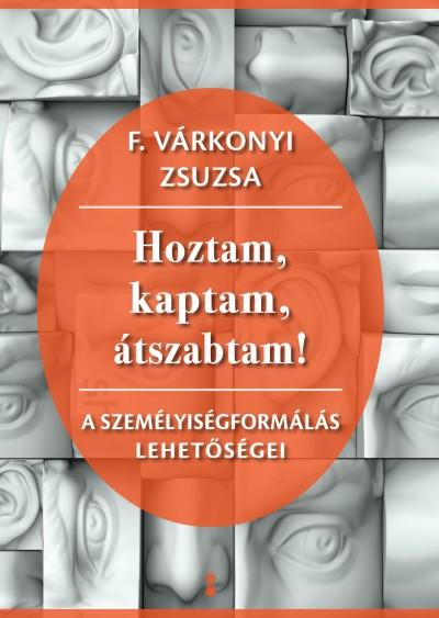F. Várkonyi Zsuzsa - Hoztam, kaptam, átszabtam!