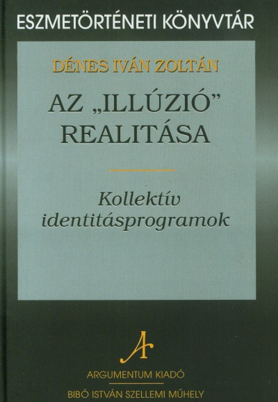 """Dénes Iván Zoltán - Az """"illúzió"""" realitása - Kollektív identitásprogramok"""