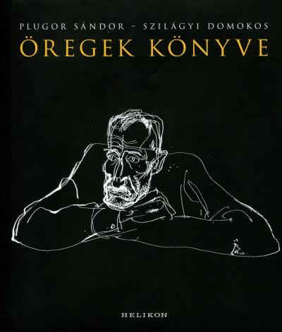 Plugor Sándor - Szilágyi Domokos - Öregek könyve