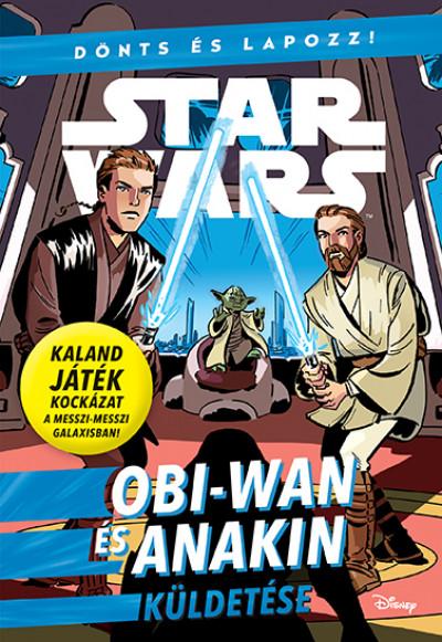 Scott Cavan - Star Wars - Dönts és lapozz! - Obi-Wan és Anakin küldetése