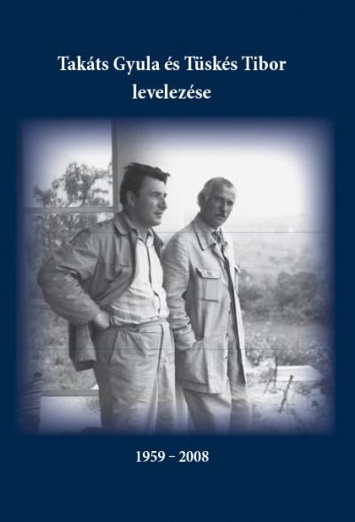 Fehér Zoltán József  (Összeáll.) - Takáts Gyula és Tüskés Tibor levelezése