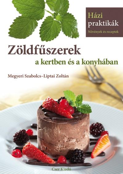 Liptai Zoltán - Megyeri Szabolcs - Zöldfűszerek a kertben és a konyhában