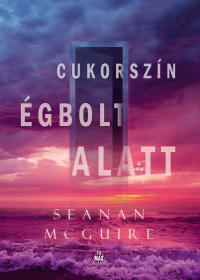 Mcguire Seanan - Cukorszín égbolt alatt