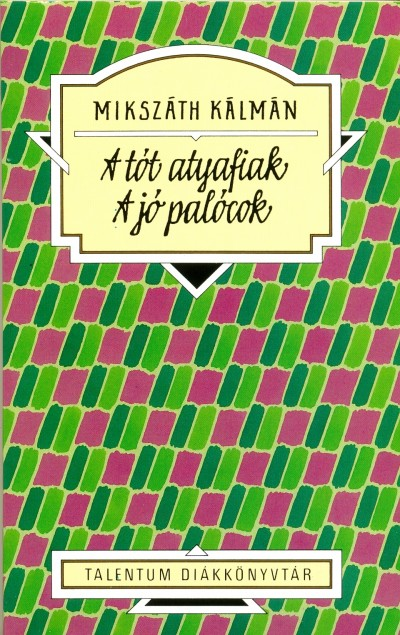 Mikszáth Kálmán - Kaiser László  (Szerk.) - A tót atyafiak - A jó palócok