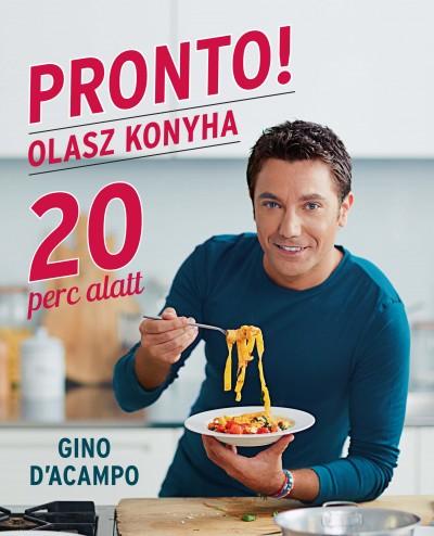 Gino D'Acampo - PRONTO! Olasz konyha 20 perc alatt