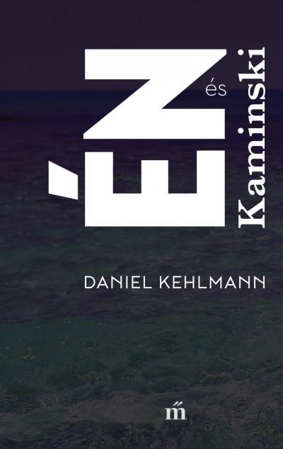 Daniel Kehlmann - Én és Kaminski