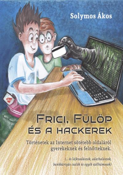 Solymos Ákos - Frici, Fülöp és hackerek