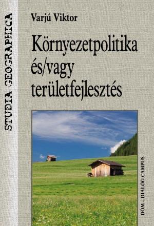 Varj� Viktor - K�rnyezetpolitika �s/vagy ter�letfejleszt�s