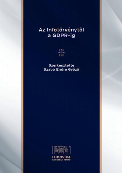 Szabó Endre Győző  (Szerk.) - Az Infotörvénytől a GDPR-ig