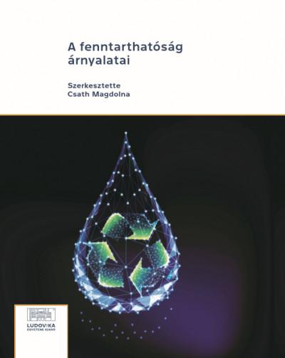 Csath Magdolna  (Szerk.) - A fenntarthatóság árnyalatai