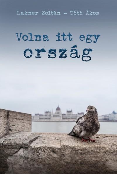 Lakner Zoltán - Tóth Ákos - Volna itt egy ország