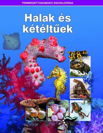 - Halak és kétéltűek - Természettudományi enciklopédia 11.