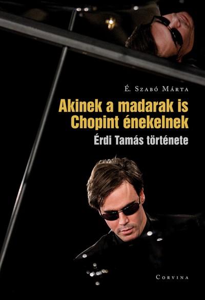 É. Szabó Márta - Akinek a madarak is Chopint énekelnek