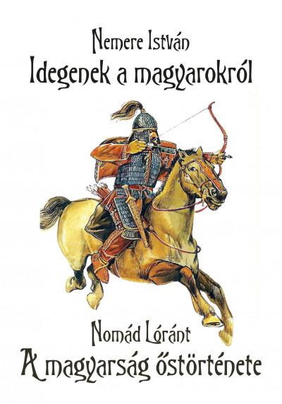 Nemere István - Nomád Lóránt - Idegenek a magyarokról - A magyarság őstörténete