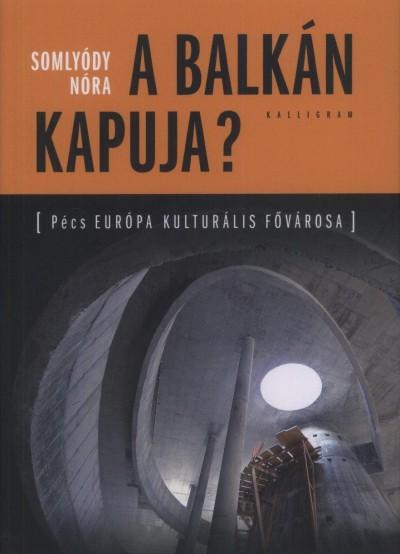 Somlyódy Nóra - A Balkán kapuja?