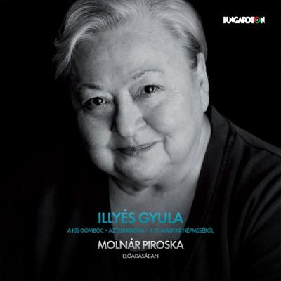 Illyés Gyula - Molnár Piroska - A kis gömböc, Az égigérő fa, A 77 magyar népmeséből - Hangoskönyv