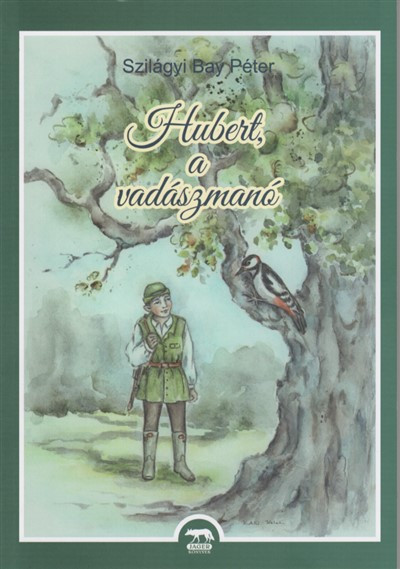 Szilágyi Bay Péter - Hubert, a vadászmanó