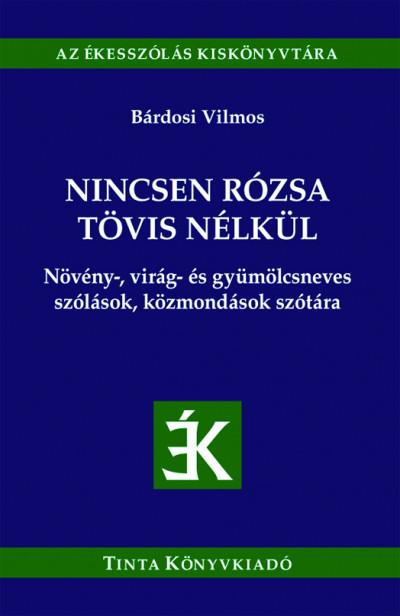 Bárdosi Vilmos  (Szerk.) - Nincsen rózsa tövis nélkül