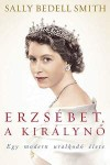 Sally Bedell Smith - Erzs�bet, a kir�lyn�